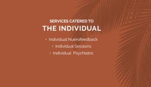 Individual Services, Individual neurofeedback, Individual Sessions, Individual Psychiatric