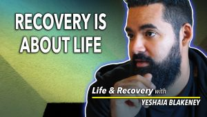 Recovery is about life - image of Yeshaia Blakeney in Recover Intehrity's Video Series, Life & Recovery