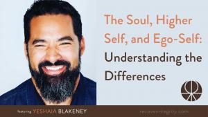 The Soul, Higher Self, and Ego-Self